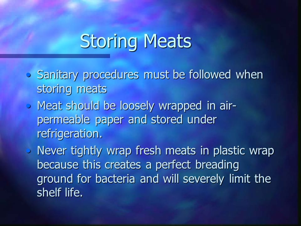 Storing Meats Sanitary procedures must be followed when storing meats