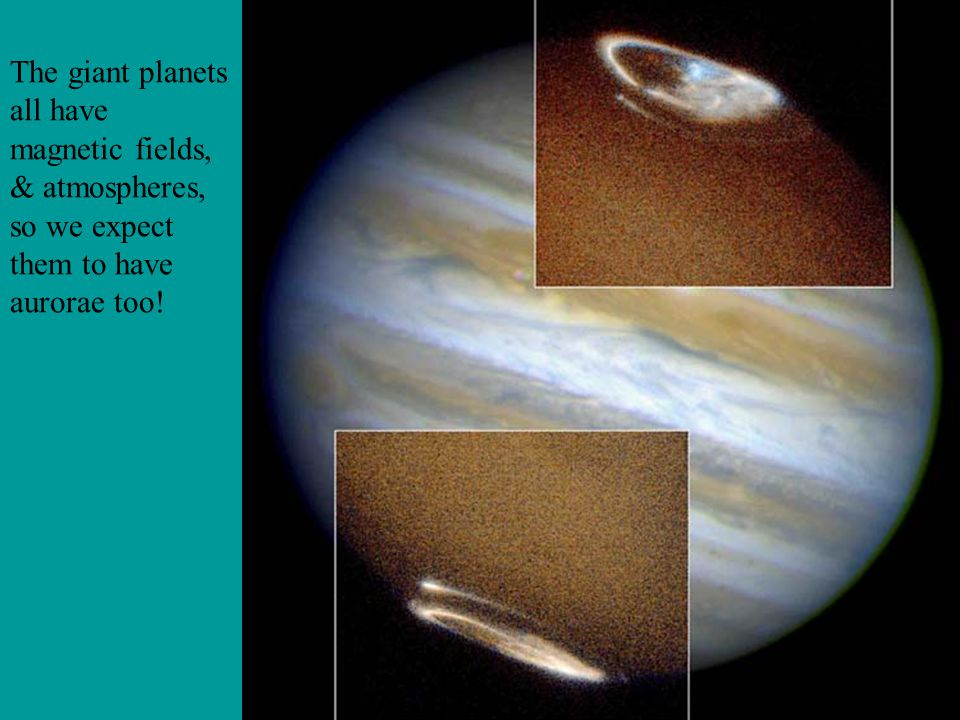 The giant planets all have magnetic fields, & atmospheres, so we expect them to have aurorae too!