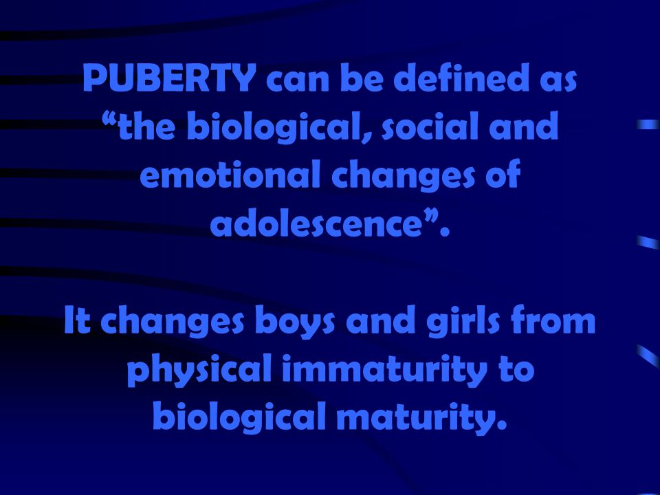 PUBERTY can be defined as the biological, social and emotional changes of adolescence .