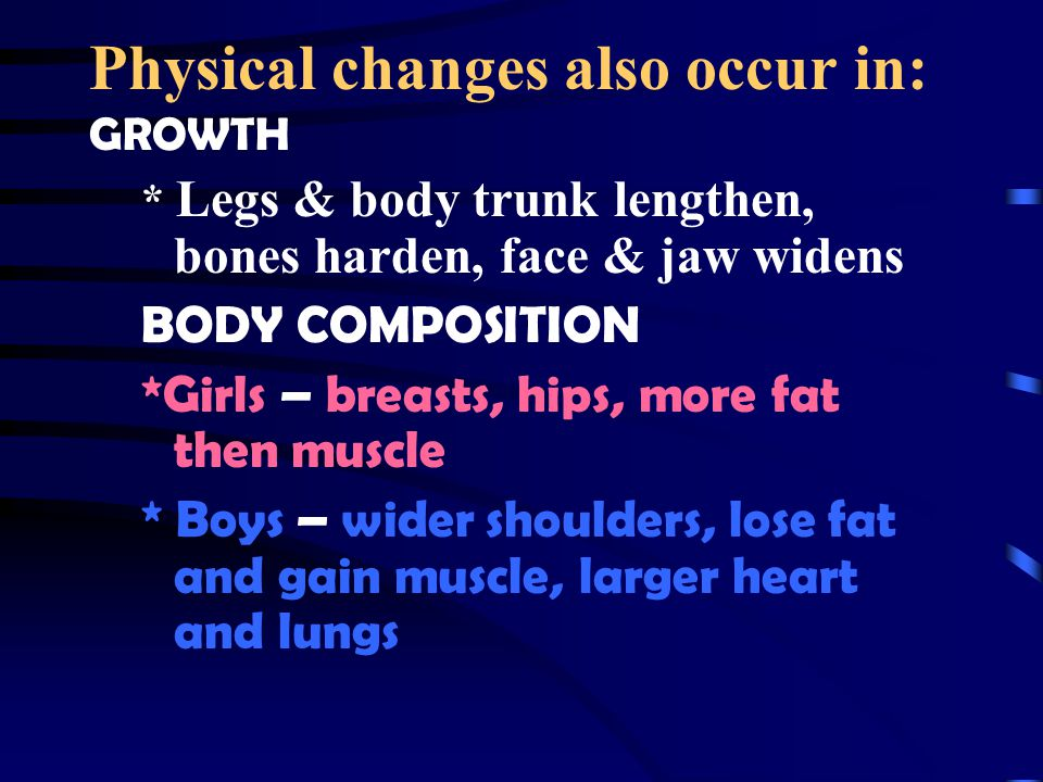 Physical changes also occur in:
