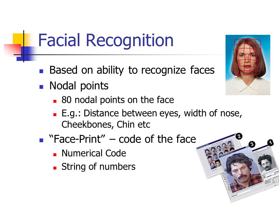 Facial Recognition Based on ability to recognize faces Nodal points