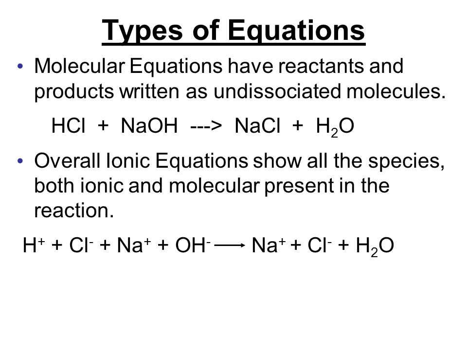 Types of Equations Molecular Equations have reactants and products written as undissociated molecules.
