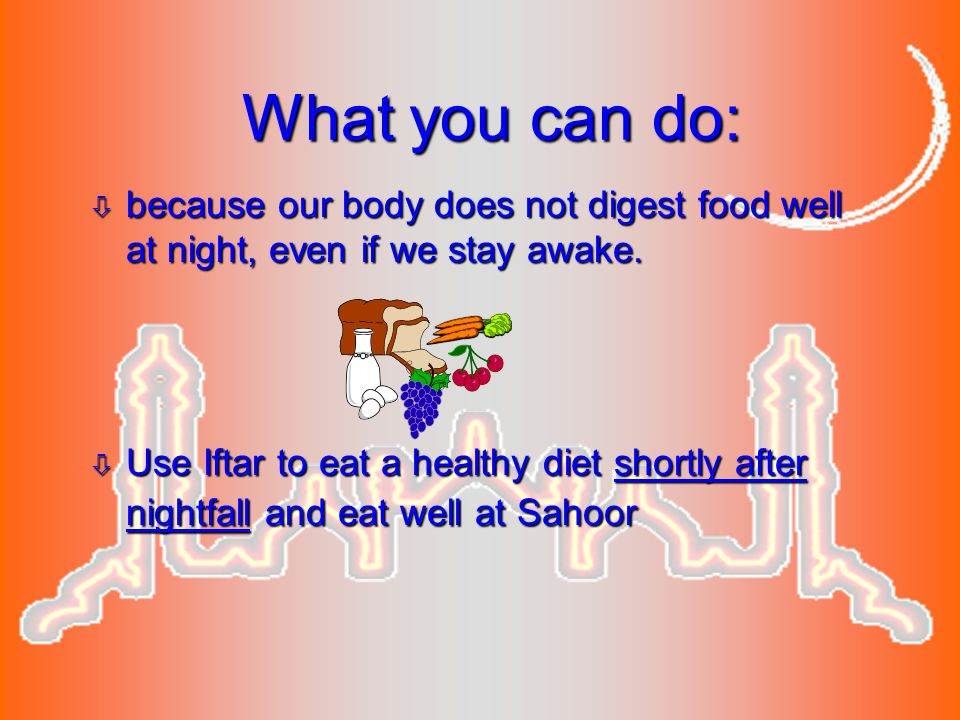 What you can do: because our body does not digest food well at night, even if we stay awake.