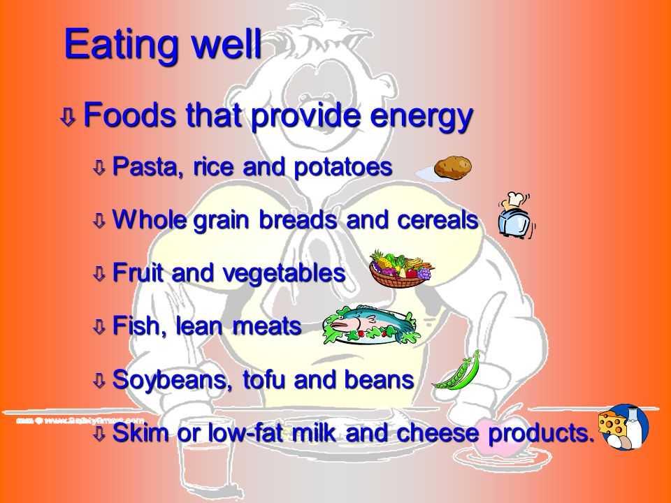 Eating well Foods that provide energy Pasta, rice and potatoes