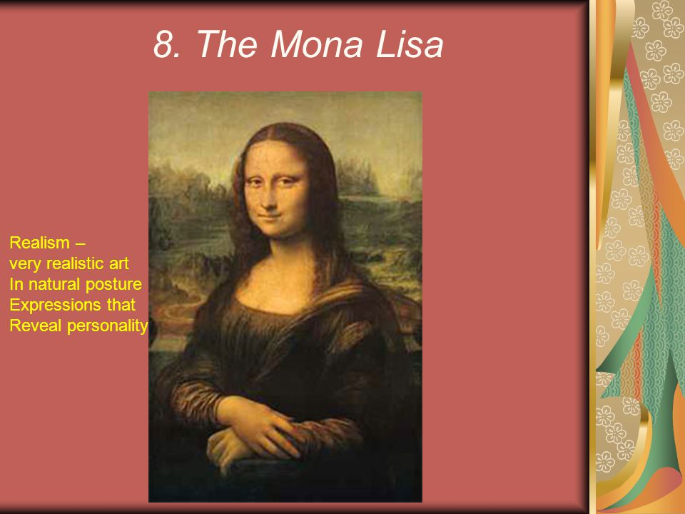 8. The Mona Lisa Realism – very realistic art In natural posture