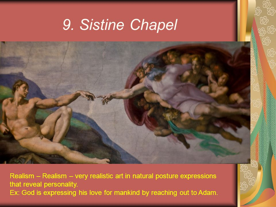 9. Sistine Chapel Realism – Realism – very realistic art in natural posture expressions that reveal personality.