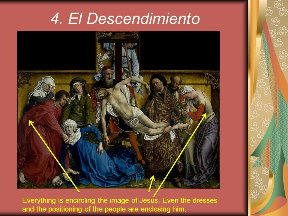 4. El Descendimiento Everything is encircling the image of Jesus.