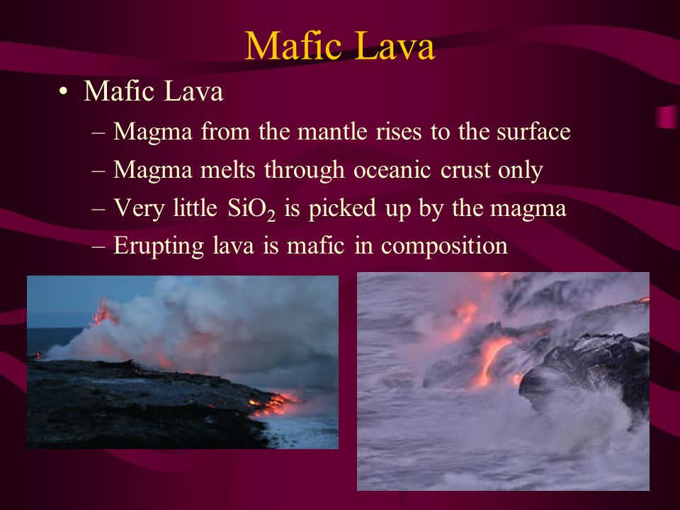 Mafic Lava Mafic Lava Magma from the mantle rises to the surface