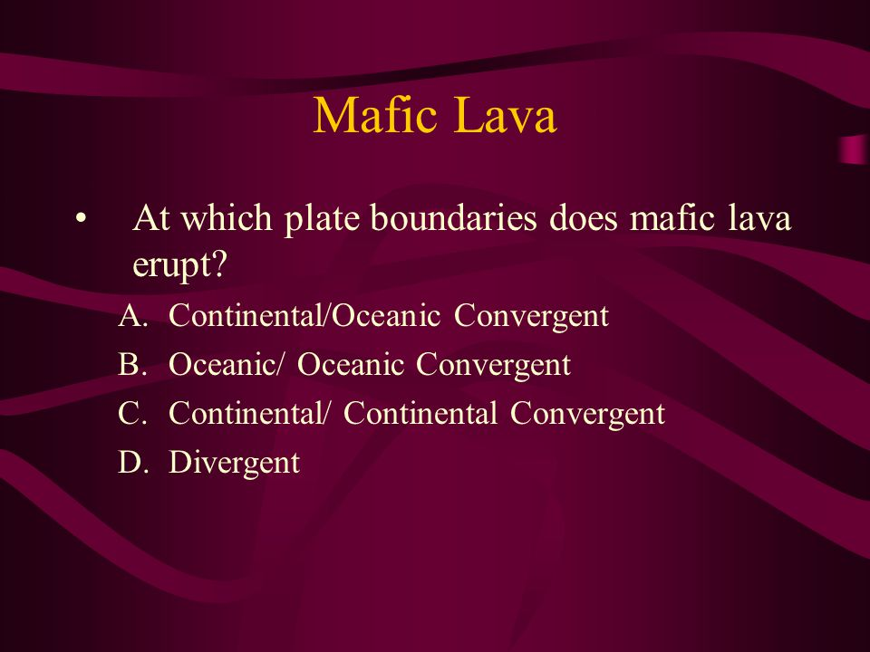 Mafic Lava At which plate boundaries does mafic lava erupt