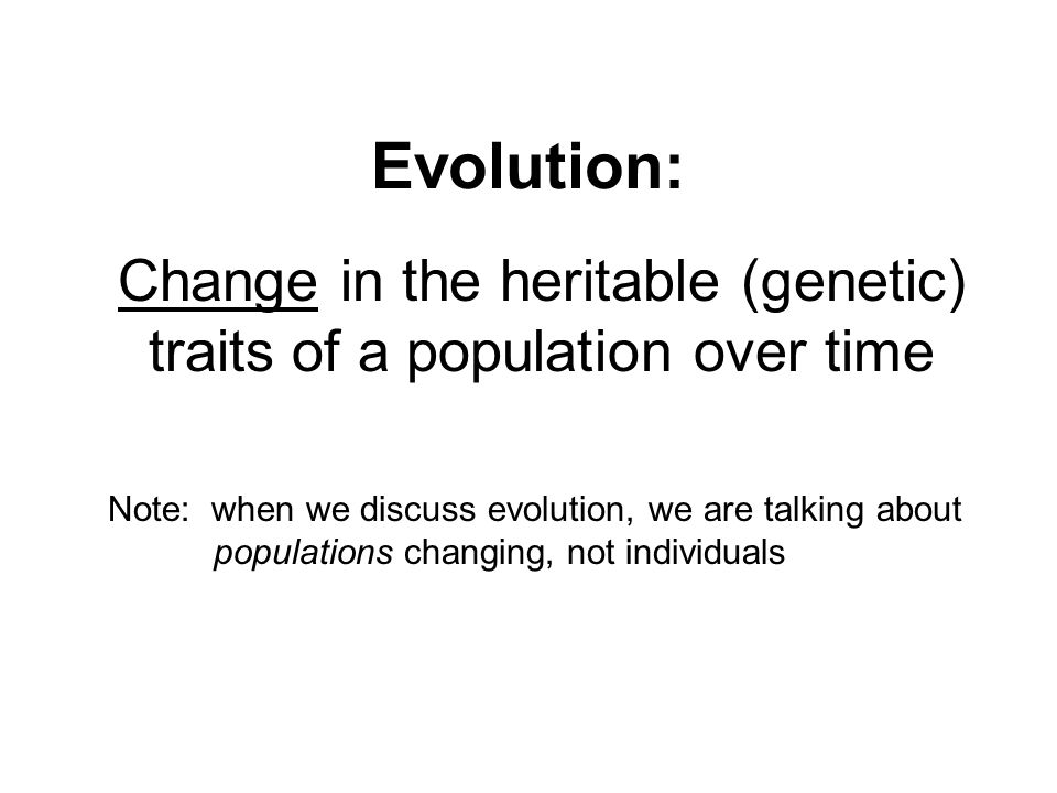 Change in the heritable (genetic) traits of a population over time