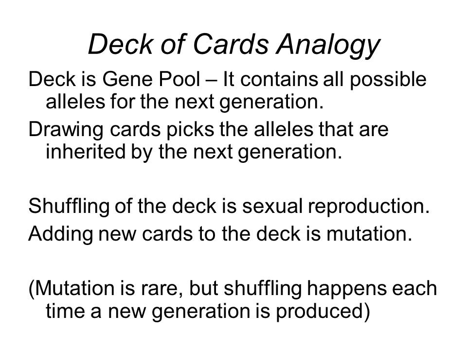 Deck of Cards Analogy Deck is Gene Pool – It contains all possible alleles for the next generation.