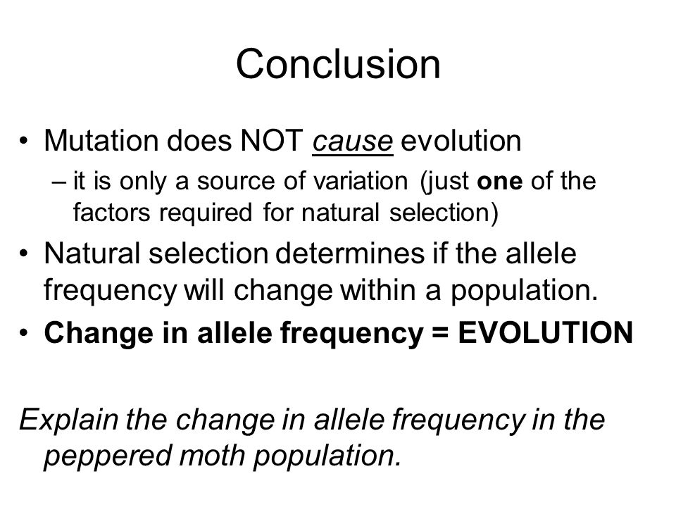 Conclusion Mutation does NOT cause evolution