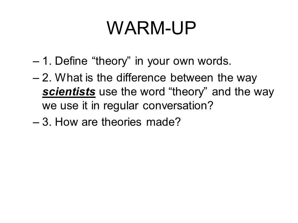 WARM-UP 1. Define theory in your own words.