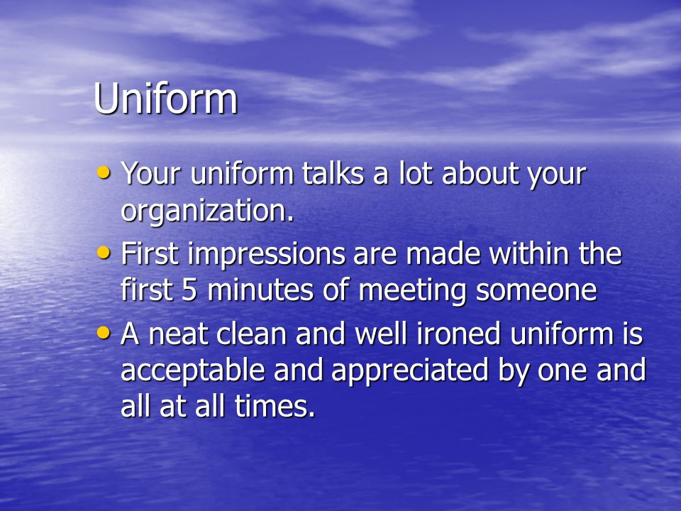 Uniform Your uniform talks a lot about your organization.