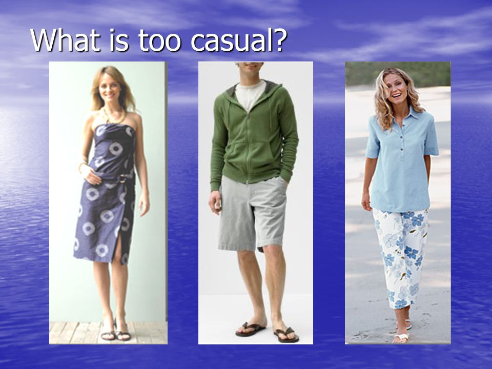 What is too casual.