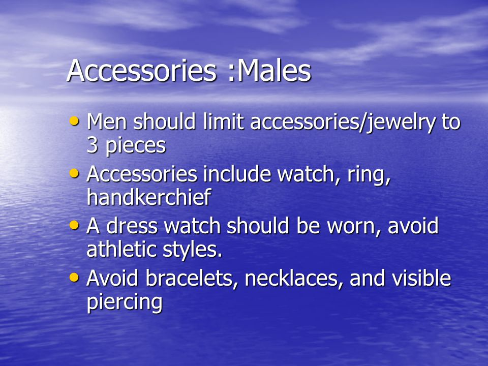 Accessories :Males Men should limit accessories/jewelry to 3 pieces