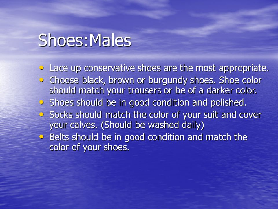 Shoes:Males Lace up conservative shoes are the most appropriate.
