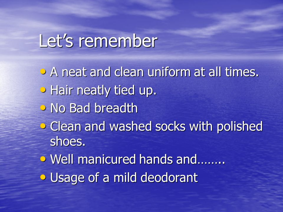 Let's remember A neat and clean uniform at all times.