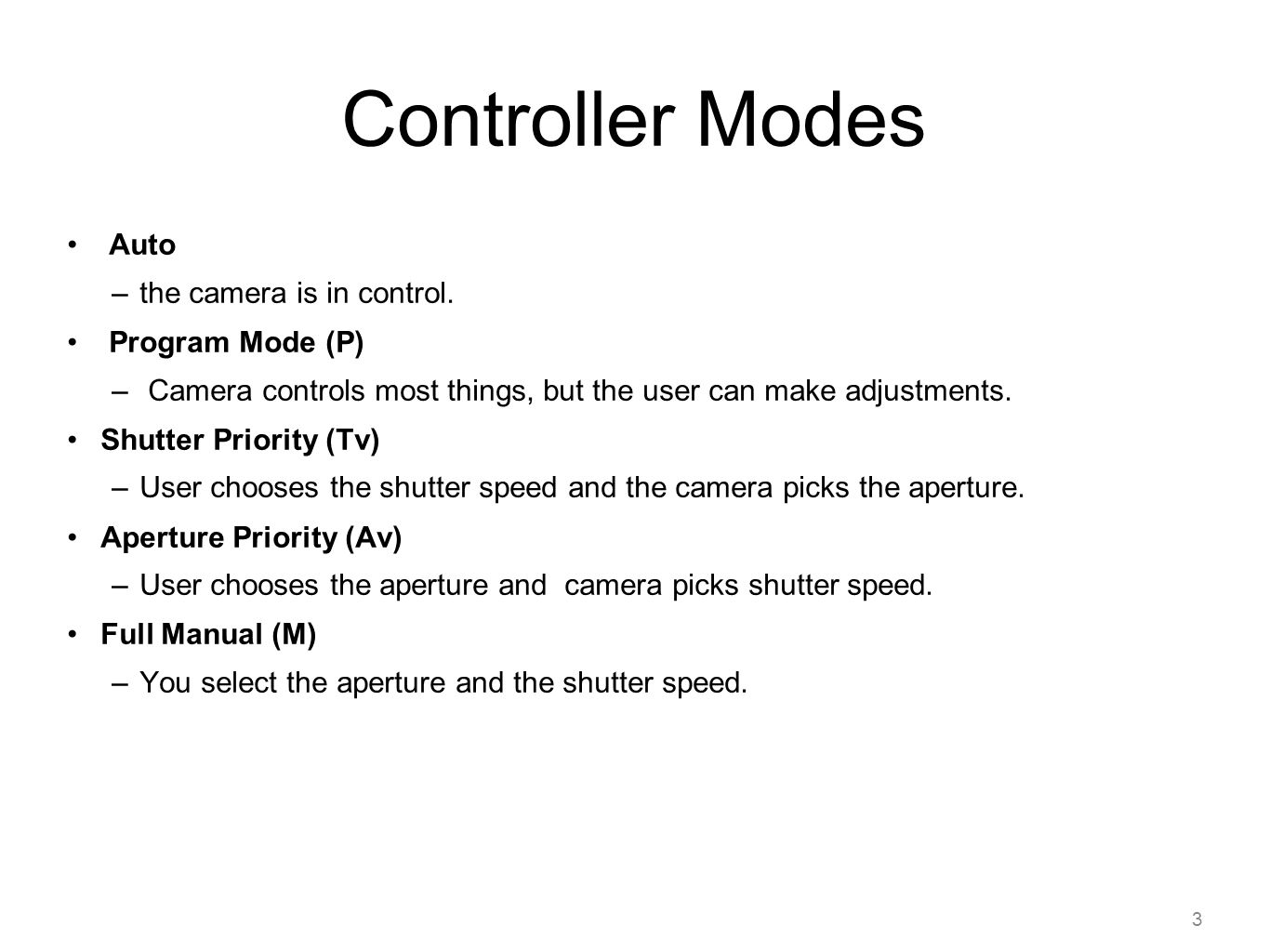 Controller Modes Auto the camera is in control. Program Mode (P)