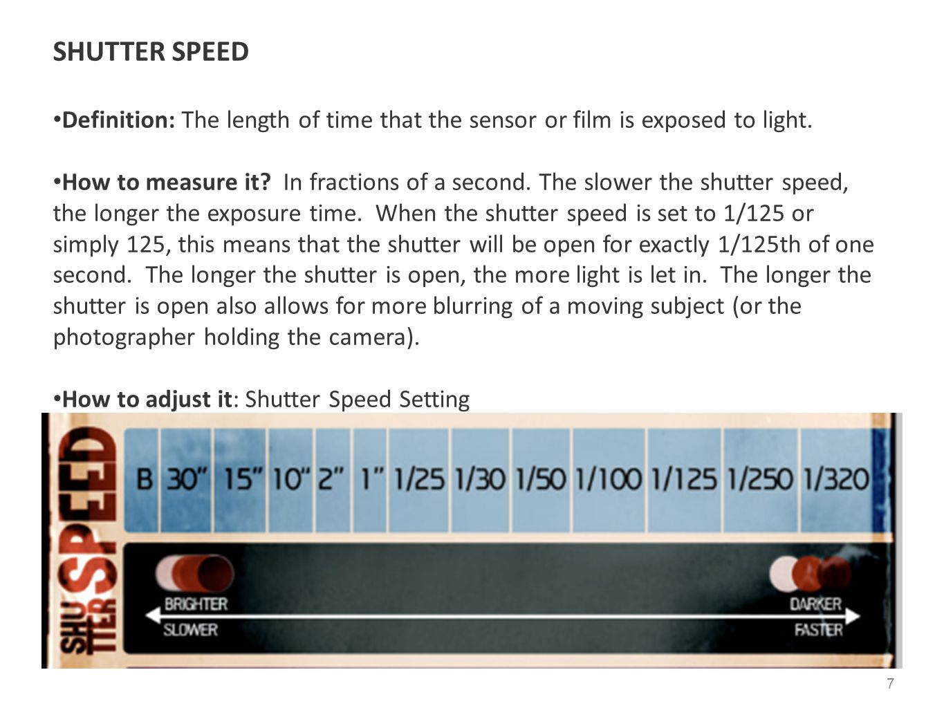 SHUTTER SPEED Definition: The length of time that the sensor or film is exposed to light.