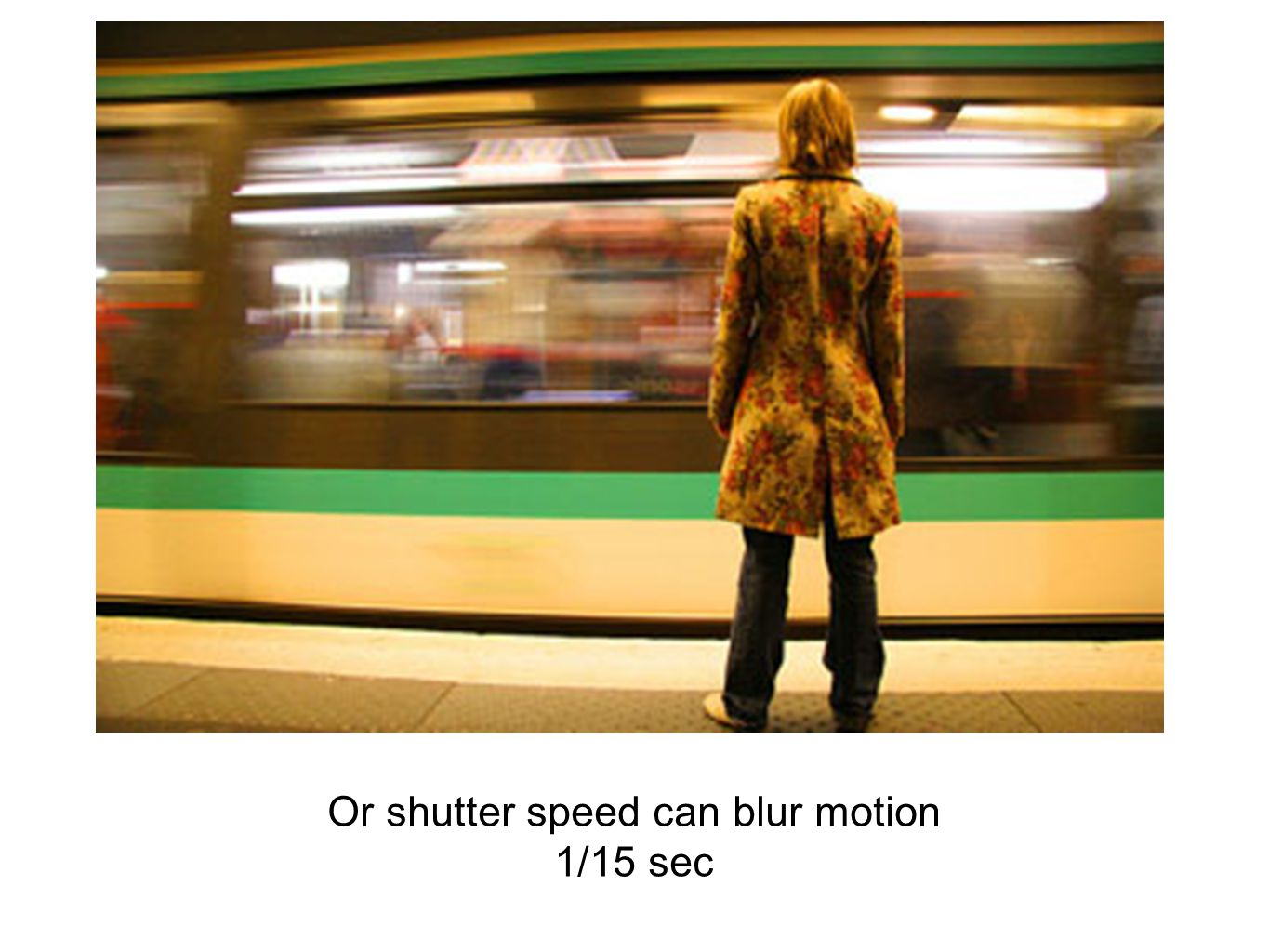 Or shutter speed can blur motion 1/15 sec