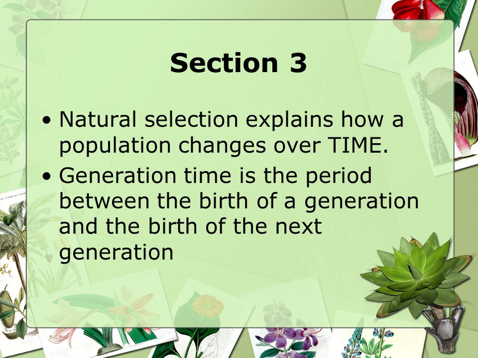 Section 3 Natural selection explains how a population changes over TIME.