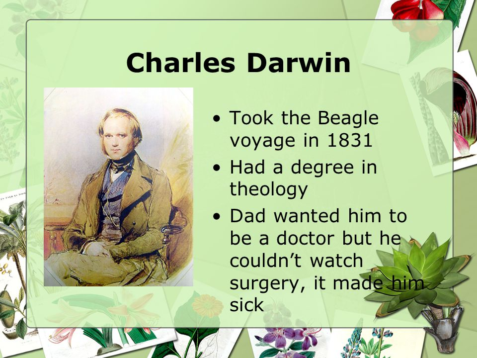 Charles Darwin Took the Beagle voyage in 1831 Had a degree in theology