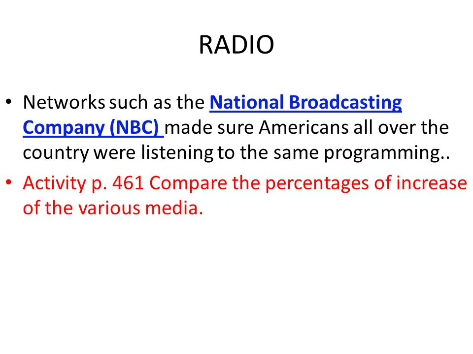RADIO Networks such as the National Broadcasting Company (NBC) made sure Americans all over the country were listening to the same programming..