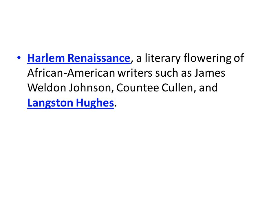 Harlem Renaissance, a literary flowering of African-American writers such as James Weldon Johnson, Countee Cullen, and Langston Hughes.