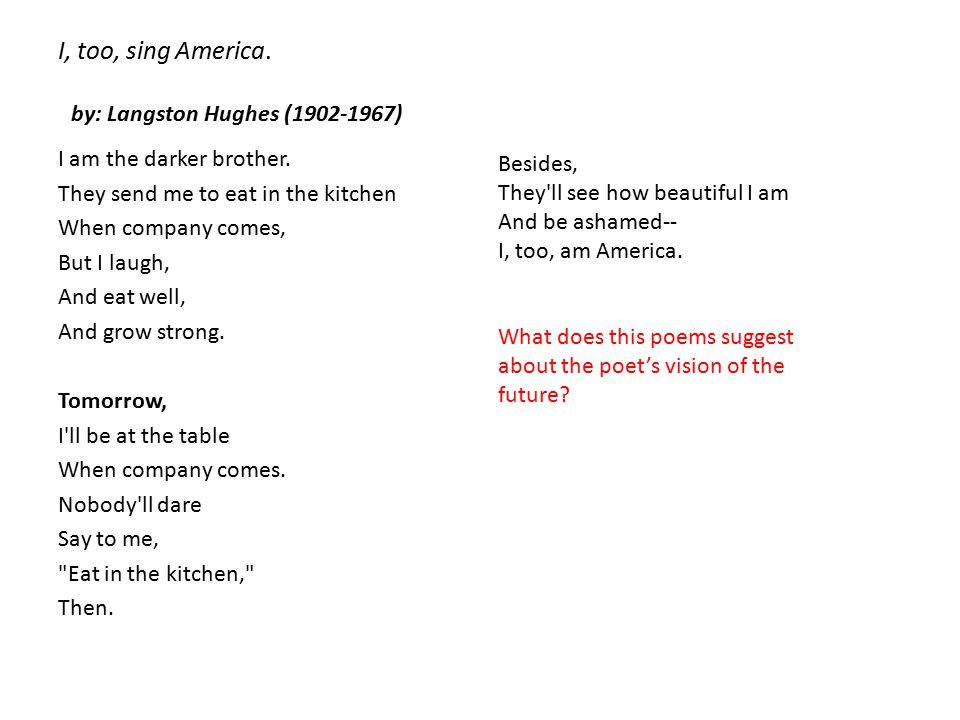 I, too, sing America. by: Langston Hughes (1902-1967)