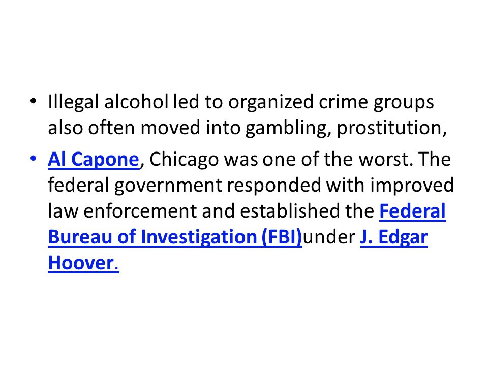 Illegal alcohol led to organized crime groups also often moved into gambling, prostitution,