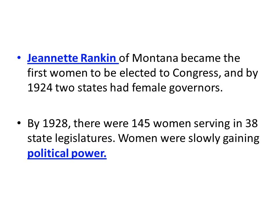 Jeannette Rankin of Montana became the first women to be elected to Congress, and by 1924 two states had female governors.