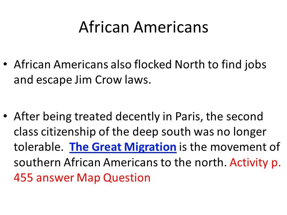 African Americans African Americans also flocked North to find jobs and escape Jim Crow laws.