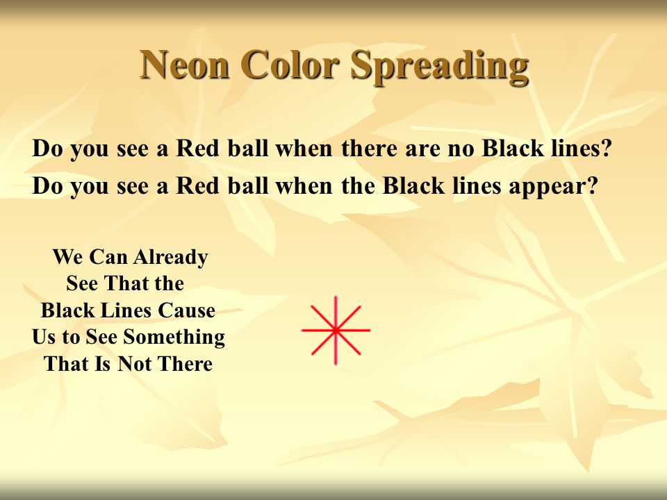 Neon Color Spreading Do you see a Red ball when there are no Black lines Do you see a Red ball when the Black lines appear