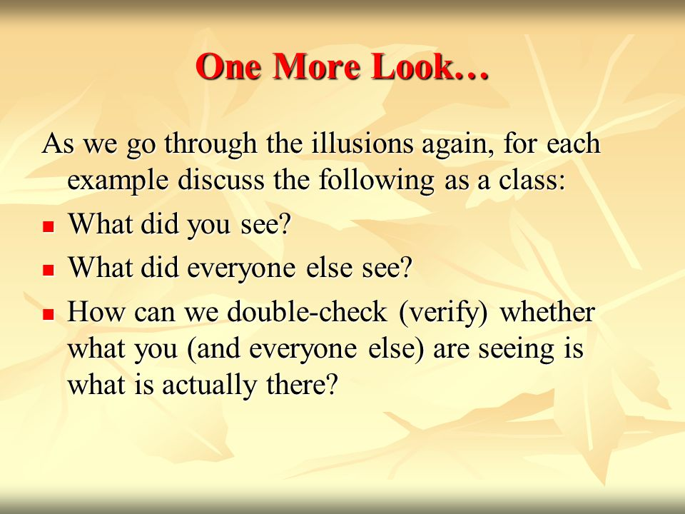 One More Look… As we go through the illusions again, for each example discuss the following as a class: