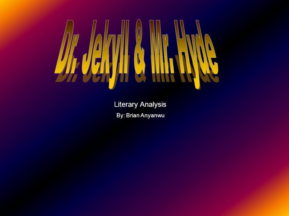 Dr. Jekyll & Mr. Hyde Literary Analysis By: Brian Anyanwu