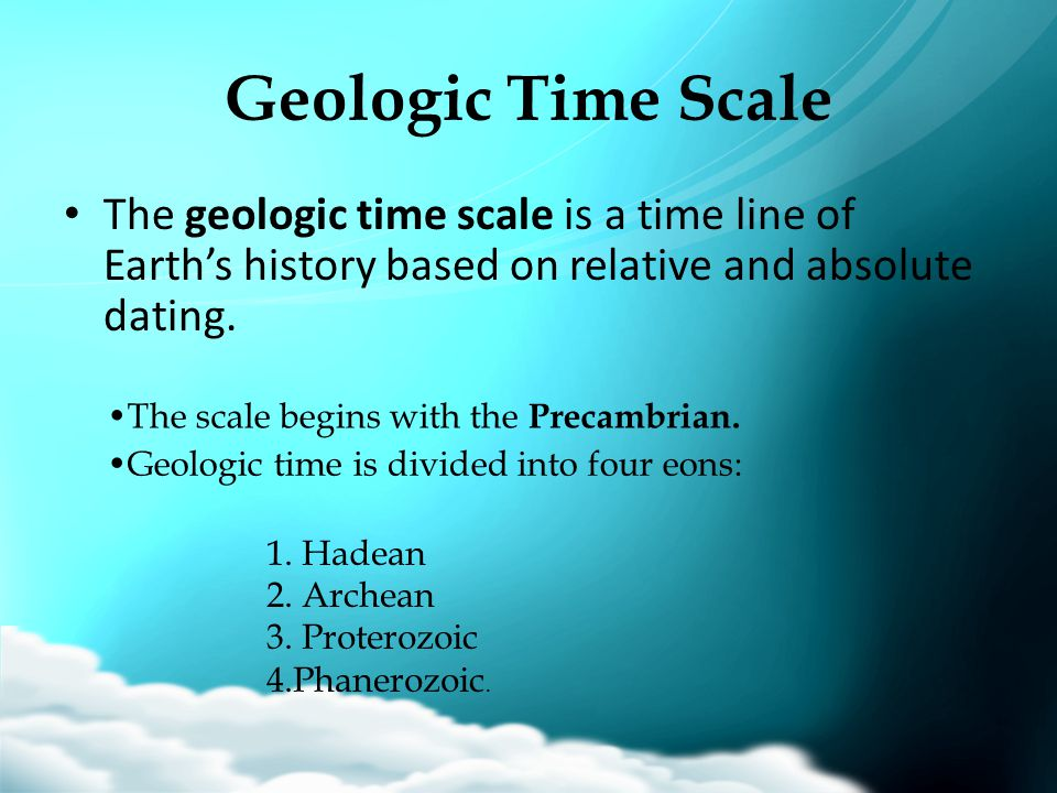 Geologic Time Scale The geologic time scale is a time line of Earth's history based on relative and absolute dating.