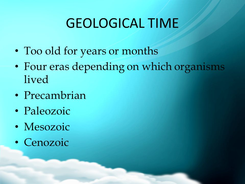 GEOLOGICAL TIME Too old for years or months