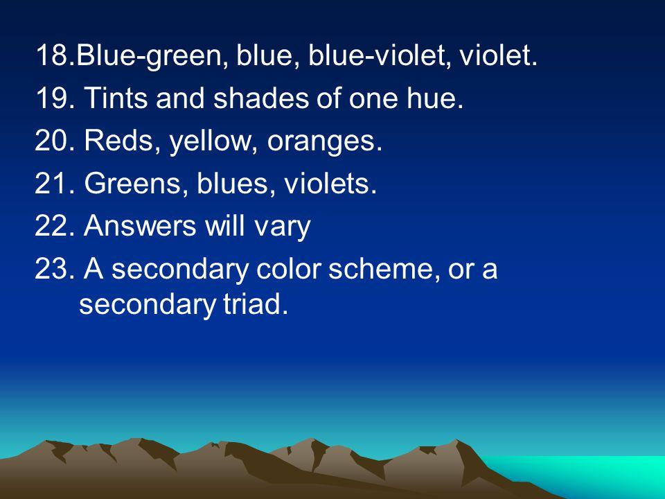 18.Blue-green, blue, blue-violet, violet.