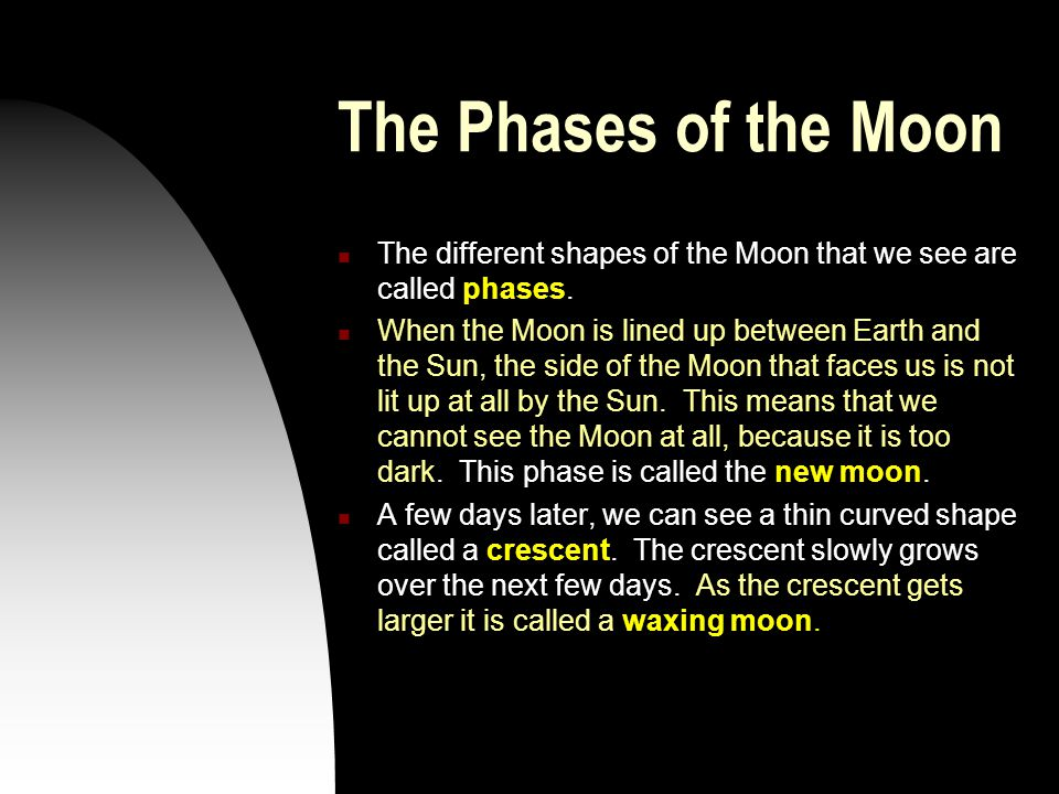 The Phases of the Moon The different shapes of the Moon that we see are called phases.