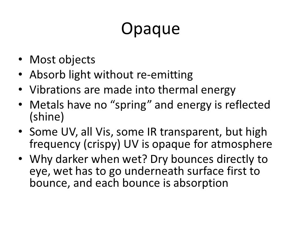 Opaque Most objects Absorb light without re-emitting