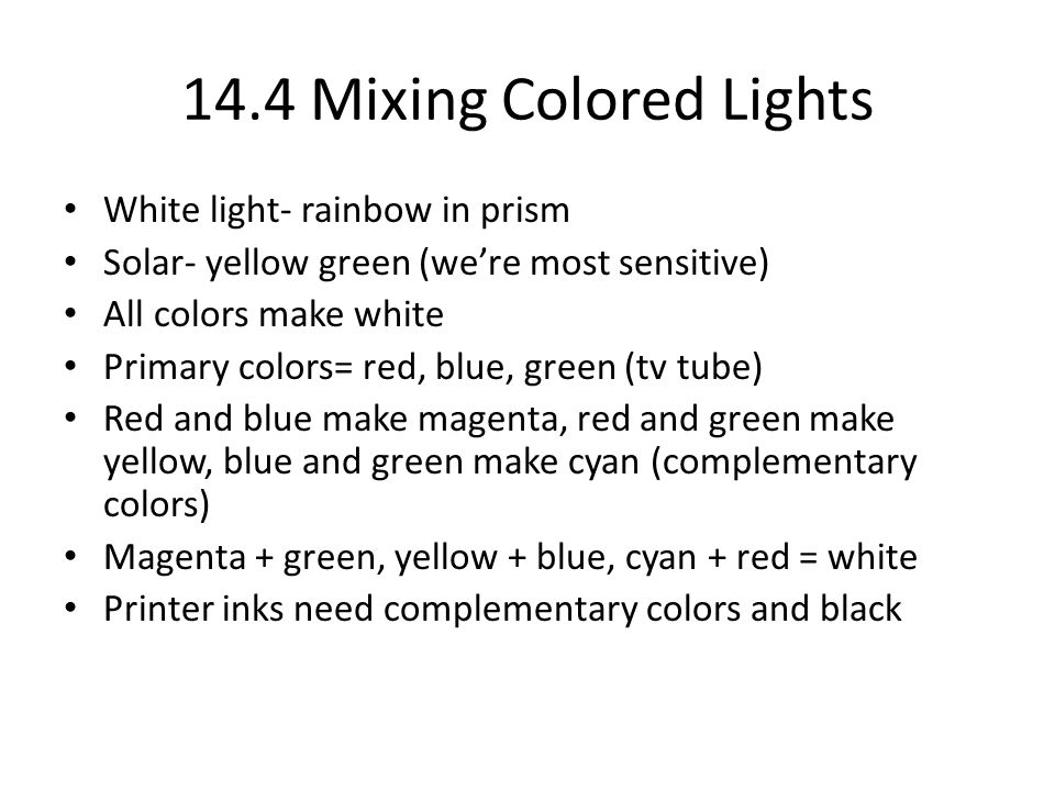 14.4 Mixing Colored Lights White light- rainbow in prism