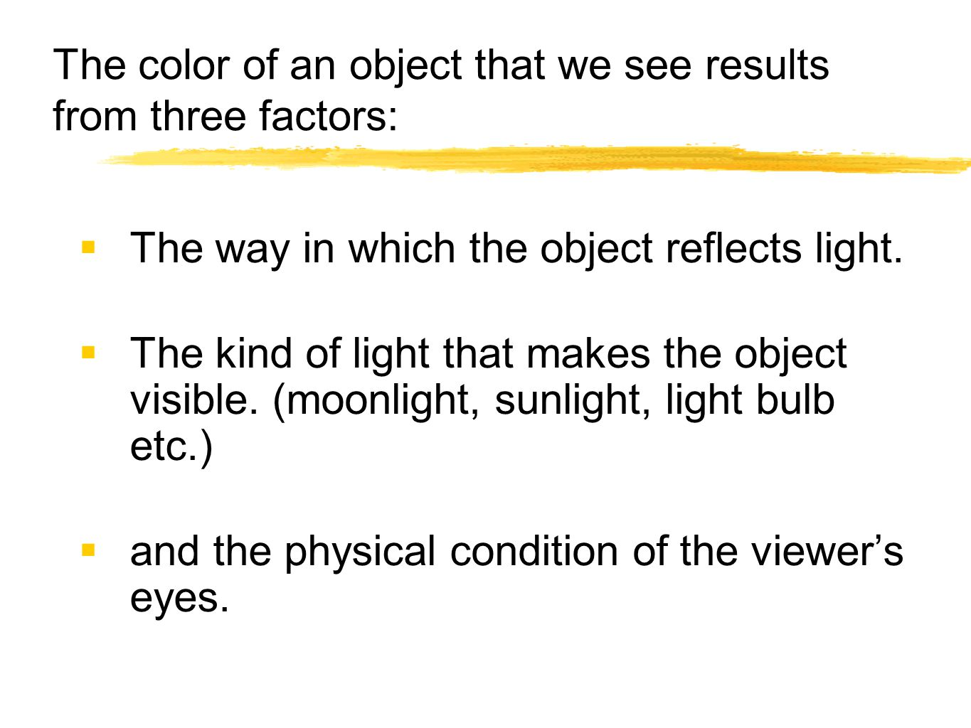 The color of an object that we see results from three factors: