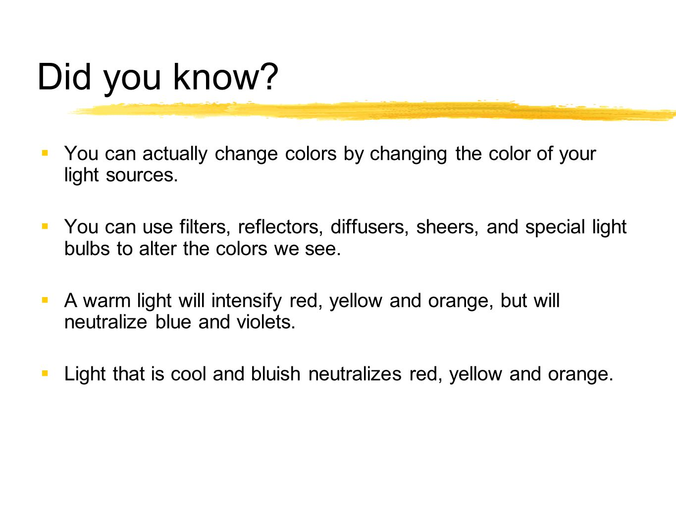 Did you know You can actually change colors by changing the color of your light sources.