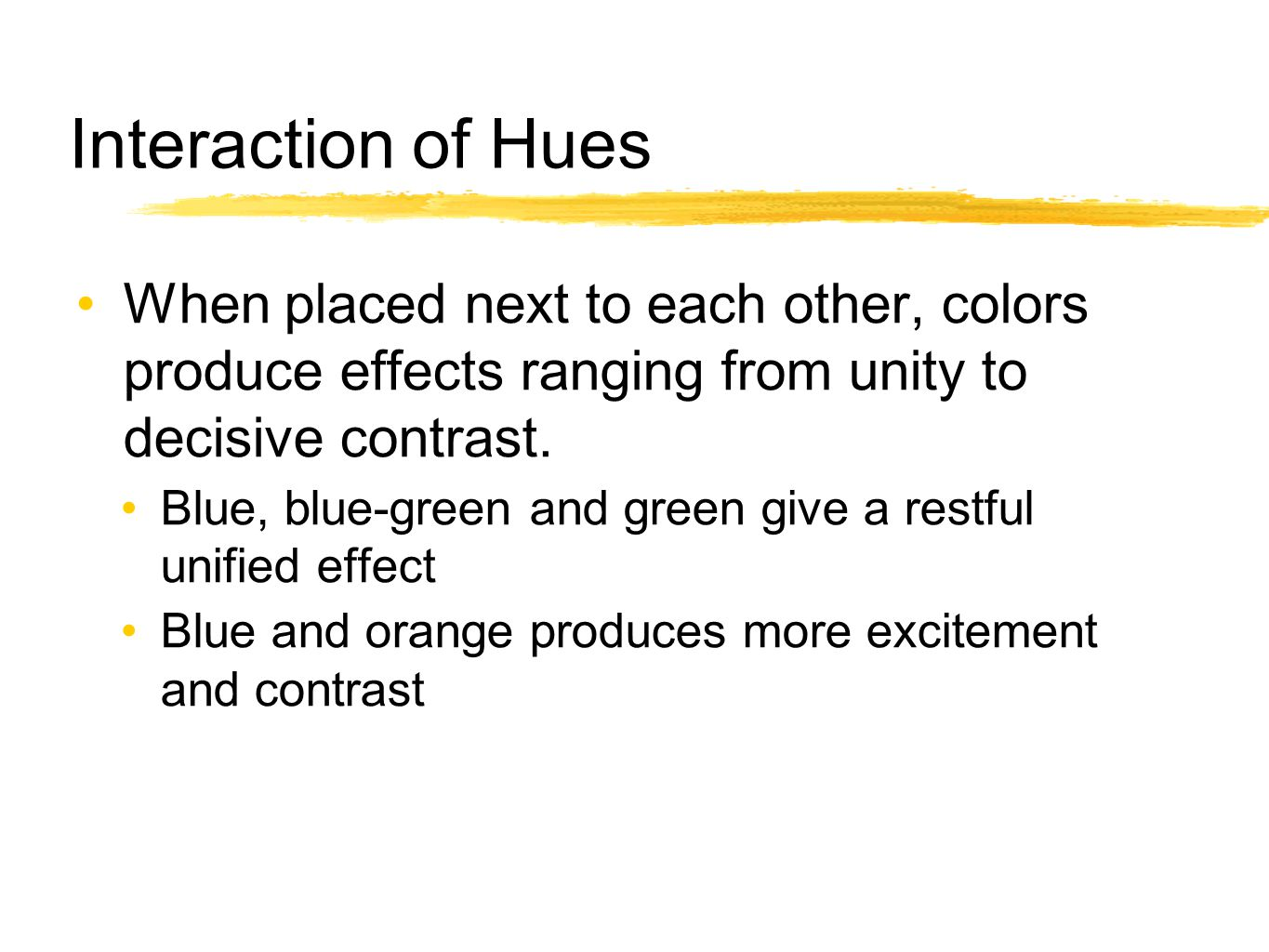 Interaction of Hues When placed next to each other, colors produce effects ranging from unity to decisive contrast.