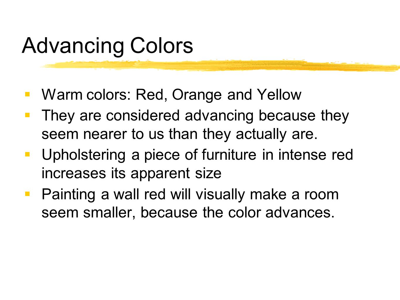 Advancing Colors Warm colors: Red, Orange and Yellow