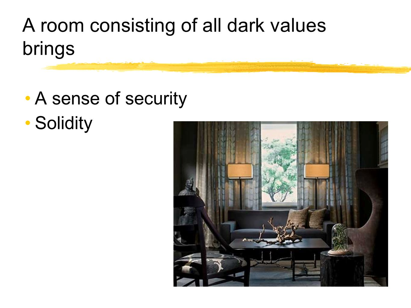 A room consisting of all dark values brings