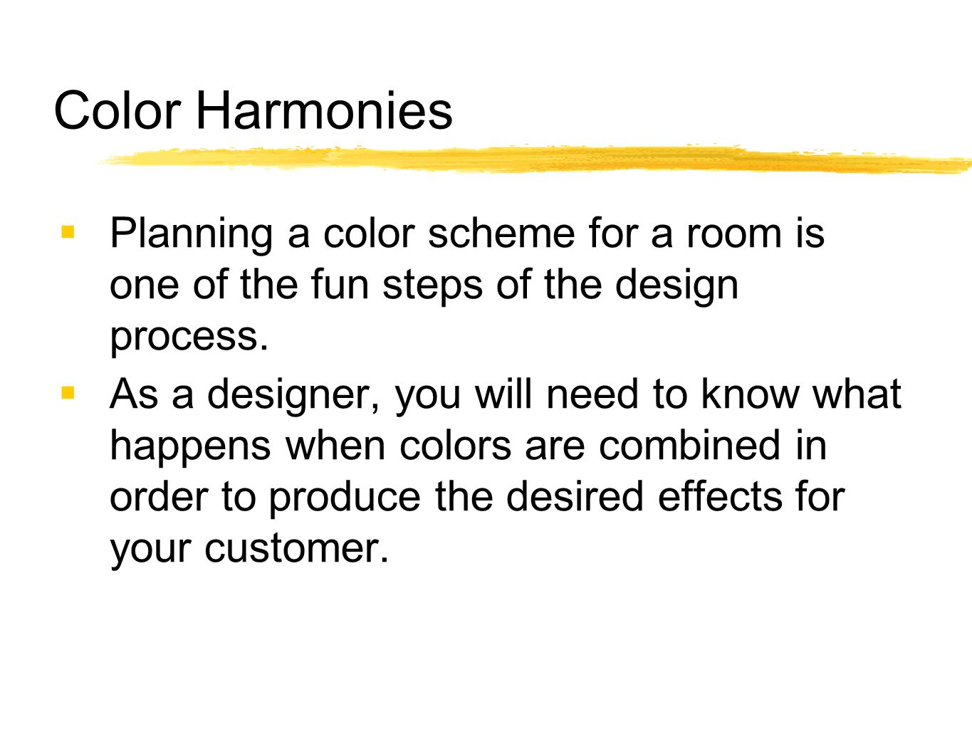 Color Harmonies Planning a color scheme for a room is one of the fun steps of the design process.