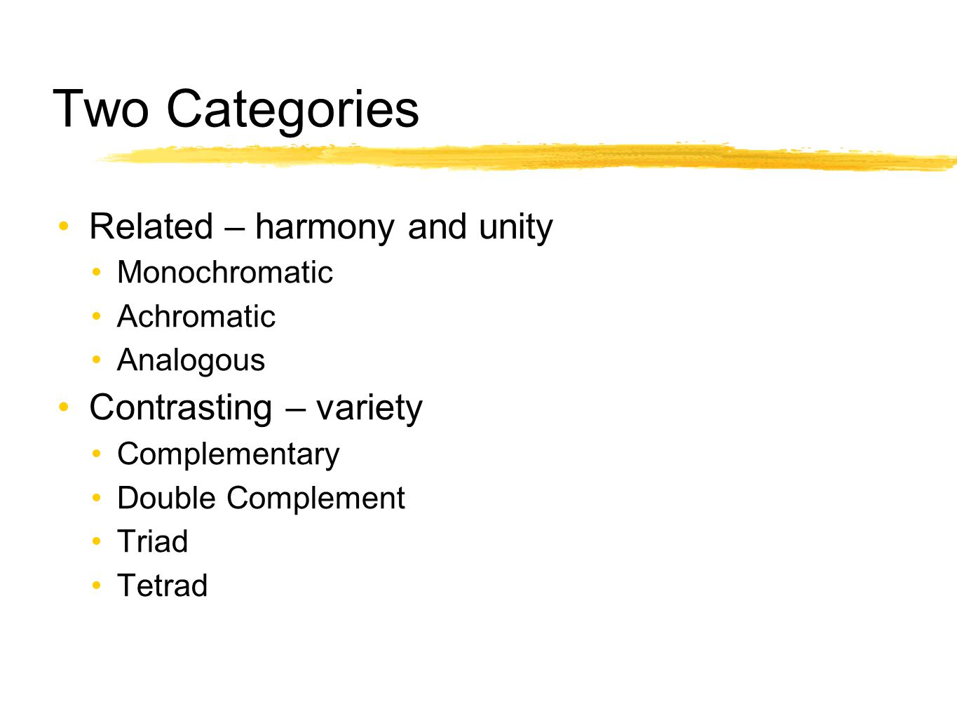 Two Categories Related – harmony and unity Contrasting – variety