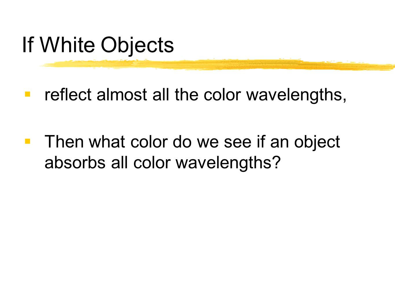 If White Objects reflect almost all the color wavelengths,